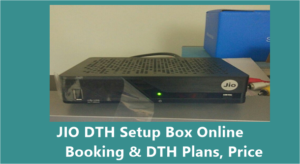 JIO DTH Set Top Box Launch Date & Plans – Online Booking/ Registration Buy, Channels List, Price in India